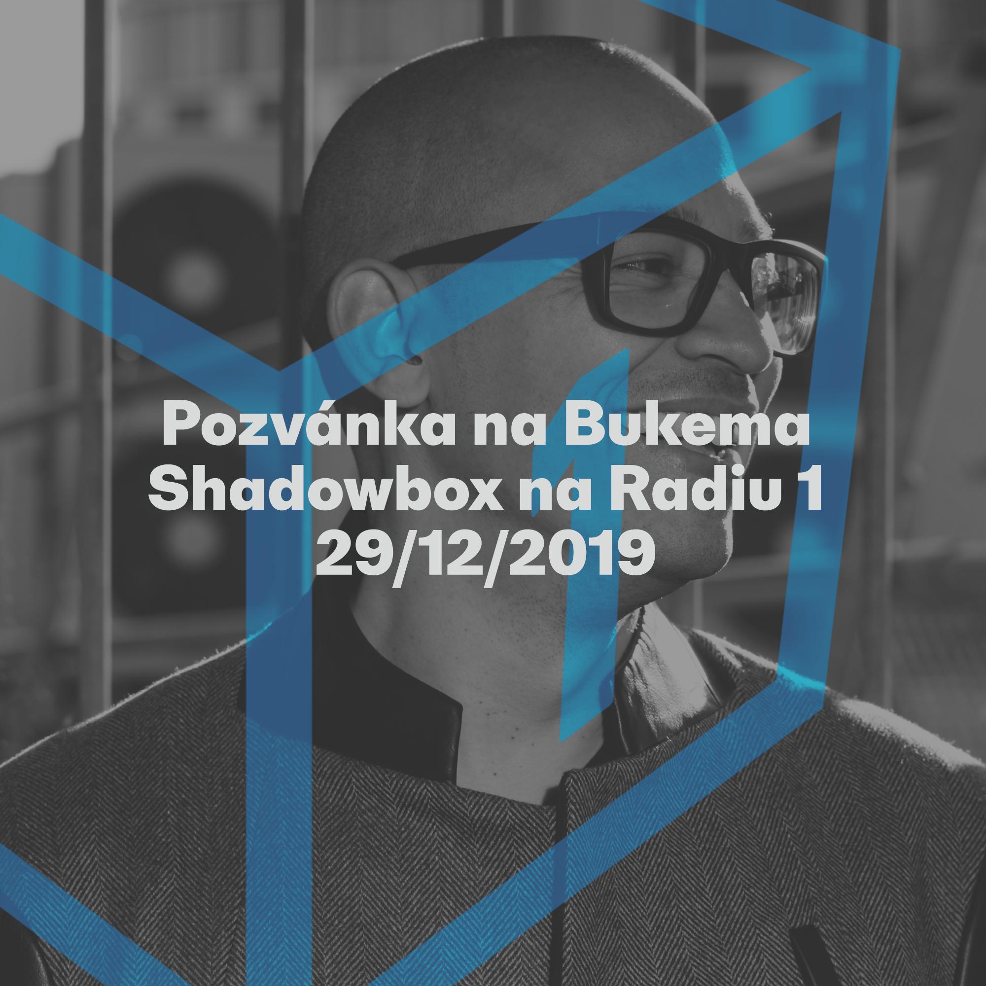 Shadowbox @ Radio 1 29/12/2019: Pozvánka na Bukema